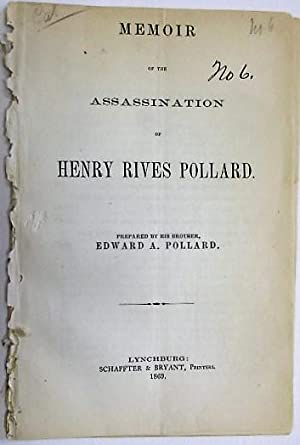 MEMOIR OF THE ASSASSINATION OF HENRY RIVES POLLARD. PREPARED BY HIS BROTHER, EDWARD A. POLLARD