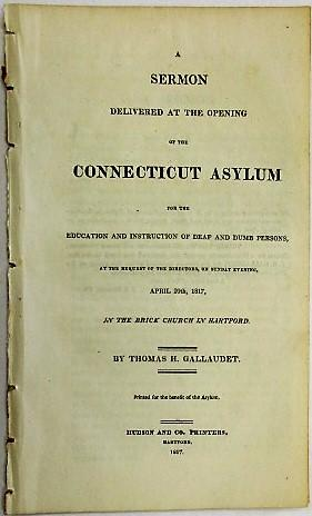 A SERMON DELIVERED AT THE OPENING OF THE CONNECTICUT ASYLUM FOR THE EDUCATION AND INSTRUCTION OF ...