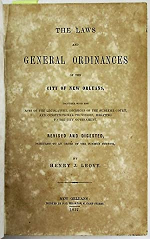 THE LAWS AND GENERAL ORDINANCES OF THE CITY OF NEW ORLEANS, TOGETHER WITH THE ACTS OF THE LEGISLA...