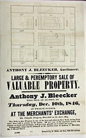 ANTHONY J. BLEECKER, AUCTIONEER. LARGE & PEREMPTORY SALE OF VALUABLE PROPERTY. ANTHONY J. BLEECKE...