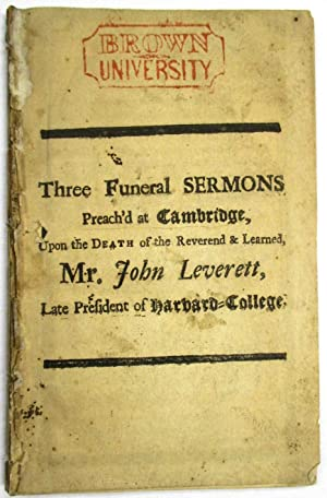 THREE FUNERAL SERMONS PREACH'D AT CAMBRIDGE, UPON THE DEATH OF THE REVEREND & LEARNED, MR. JOHN L...