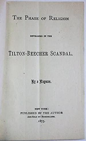 THE PHASE OF RELIGION DEVELOPED IN THE TILTON-BEECHER SCANDAL. BY A LAYMAN