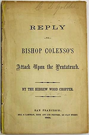 REPLY TO BISHOP COLENSO'S ATTACK UPON THE PENTATEUCH. BY THE HEBREW WOOD CHOPPER