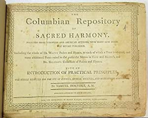THE COLUMBIAN REPOSITORY OF SACRED HARMONY, SELECTED FROM EUROPEAN AND AMERICAN AUTHORS, WITH MAN...