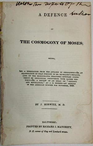 A DEFENCE OF THE COSMOGONY OF MOSES; BEING, 1ST. A VINDICATION FROM THE ATTACKS OF GEOLOGISTS-- 2...