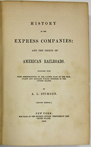 HISTORY OF THE EXPRESS COMPANIES: AND THE ORIGIN OF AMERICAN RAILROADS. TOGETHER WITH SOME REMINI...