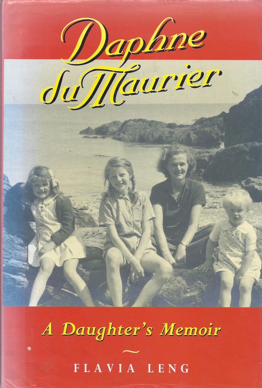Daphne Du Maurier A Daughter's Memoir: Leng, Flavia