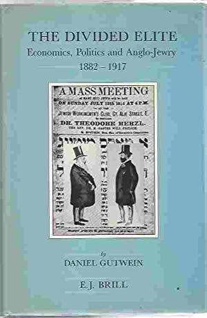 The Divided Elite Economics, Politics and Anglo-Jewry, 1882-1917: Gutwein, Daniel