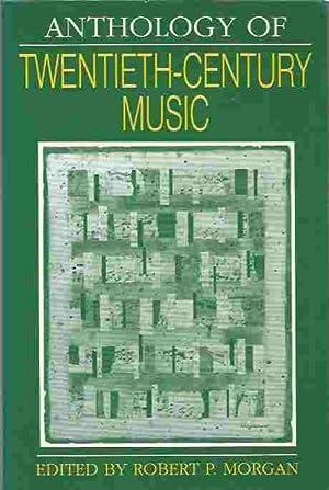 Anthology of Twentieth-Century Music: Morgan, Robert P.
