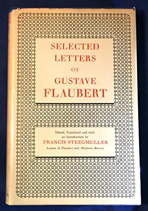 SELECTED LETTERS of GUSTAVE FLAUBERT; Edited, Translated and with an Introduction by FRANCIS STEE...