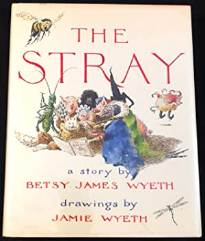 THE STRAY; With Drawings by JAMIE WYETH: Wyeth, Betsy James