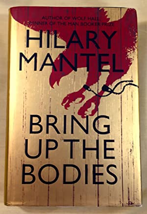 BRING UP THE BODIES; A Novel