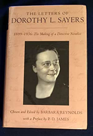 THE LETTERS OF DOROTHY SAYERS; 1899 - 1936: The Making of a Detective Novelist / Chosen and Edite...