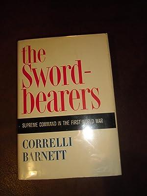 The Swordbearers : Supreme Command in the First World War: Barnett, Correlli