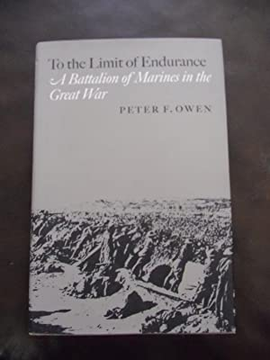 To The Limit of Endurance: A Battalion of Marines in The Great War: Peter F. Owen
