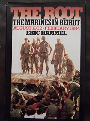 The Root: The Marines in Beirut, August 1982-February 1984: Hammel, Eric M.;Hammel, Eric