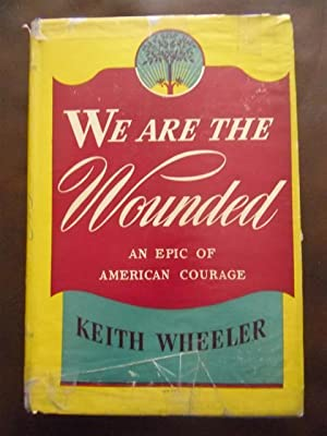 We Are The Wounded: An Epic Of American Courage: Keith Wheeler