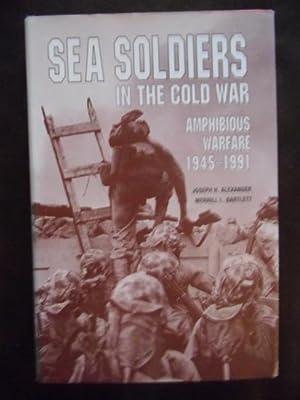 Sea Soldiers in the Cold War : Amphibious Warfare, 1945-1991: Alexander, Joseph H.; Bartlett, ...