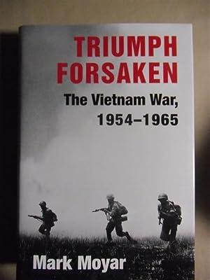 Triumph Forsaken : The Vietnam War, 1954-1965: Moyar, Mark