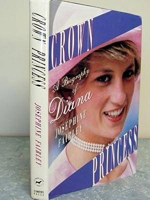Crown Princess A Biography of Diana: Fairley, Josephine