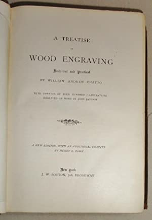 A Treatise on Wood Engraving, Historical and Practical: Chatto, William Andrew and Henry G. Bohn; ...