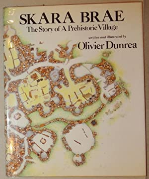 Skara Brae; the Story of a Prehistoric Village [Signed with Drawing]: Dunrea, Olivier