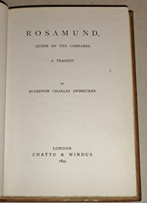 Rosamund, Queen of the Lombards: a Tragedy: Swinburne, Algernon Charles