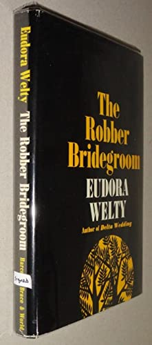 the robber bridegroom by eudora welty essay In the robber bridegroom (1942), based on a grimm fairy tale, legendary figures from mississippi's past, such as the keel-boat captain mike fink and the savage outlaws the harp brothers, mingle with welty's own imaginings in a free-ranging and boisterous fantasy.