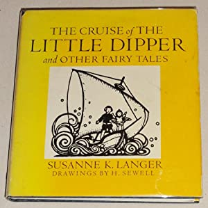 The Cruise of the Little Dipper and Other Fairy Tales: Langer, Susanne K. , and Helen Sewell, ...