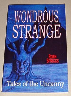 Wondrous Strange; Tales of the Uncanny: Spriggs, Robin & Robin Spriggs