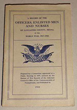 A Record of the Officers, Enlisted Men and Nurses of Lancaster County, Pennsylvania, in the World...
