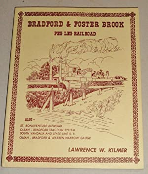 Bradford & Foster Brook, Peg Leg Railroad : Plus Trains & Trolleys in McKean and Cattaraugus Coun...