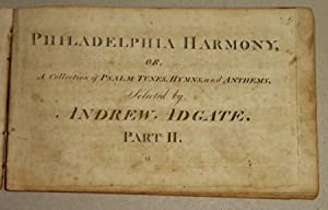 Philadelphia Harmony, Or, a Collection of Psalm Tunes, Hymns, and Anthems, Selected by A. Adgate: ...