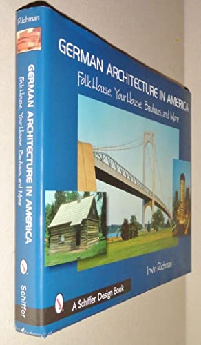 German Architecture in America; Folk House, Your House, Bauhaus, And More: Richman, Irwin