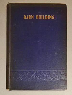 Practical Hints about Barn Building; Together with Suggestions As to the Construction of Swine an...