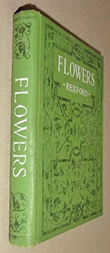 Flowers; How to Grow Them: Rexford, Eben E.