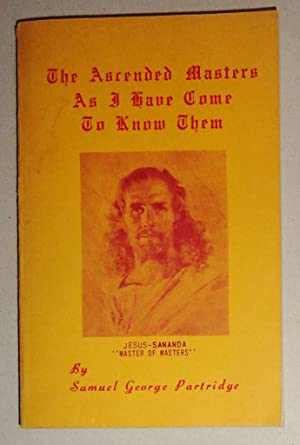 The Ascended Masters As I Have Come To Know Them: Partridge, Samuel George