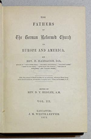 The Fathers of the German Reformed Church in Europe and America; Vols 1-4 [I-IV]: Harbaugh, Henry ...