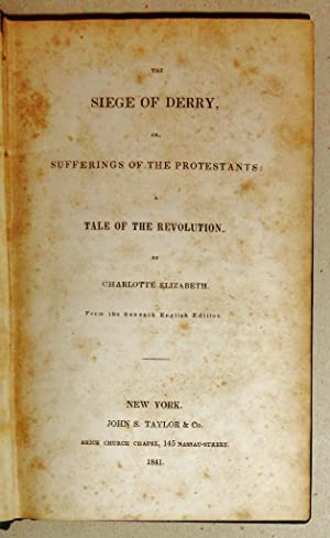 The Siege of Derry; or, Sufferings of the Protestants: A Tale of the Revolution: Elizabeth, ...