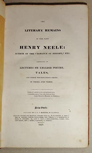The Literary Remains of the Late Henry Neele Consisting of Lectures on English Poetry, Tales, and ...