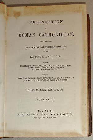 Delineation of Roman Catholicism ; (Two Volumes, Complete) - Drawn from the Authentic and ...