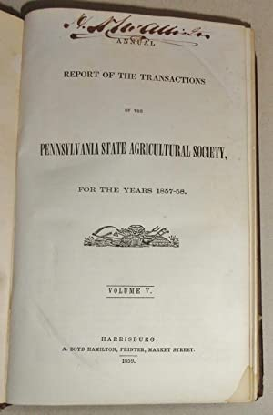 Annual Report Of The Transactions Of The Pennsylvania State Agricultural Society, For The Years ...