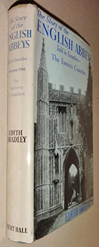 The Story Of English Abbeys Told In Counties; Volume II: the Eastern Counties: Bradley, Edith