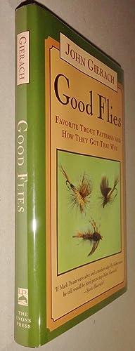 Good Flies; Favorite Tout Patterns and How: Gierach, John &
