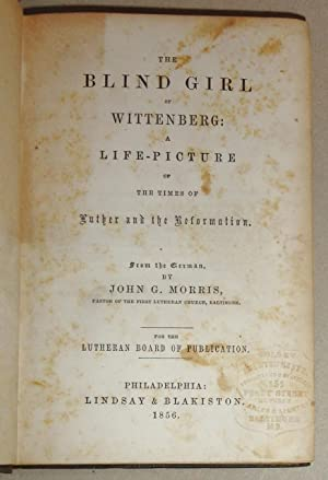 Blind Girl Of Wittenberg; A Life-Picture of the Times of Luther and the Reformation: Morris, John G...