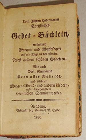 Doct. Johann Habermanns Christliches Gebet-buchlein : Enthaltend Morgen - Und Abendsegen Auf Alle ...