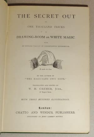 The Secret Out, Or, One Thousand Tricks In Drawing-room Or White Magic, Together with an Endless ...