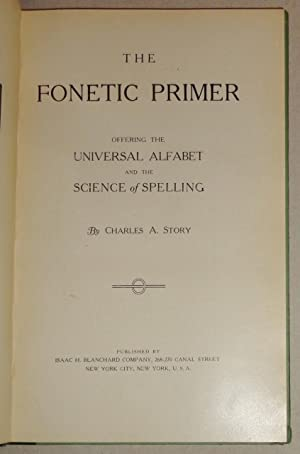 The Fonetic Primer; Offering The Universal Alfabet And The Science Of Spelling: Story, Charles ...