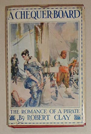 A Chequer-Board; The Romance of a Pirate: Clay, Robert Keating