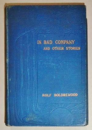 In Bad Company and Other Stories: Boldrewood, Rolf (Pseud) ; [Thomas Alexander Browne]